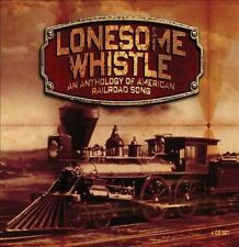 Lonesome Whistle: An Anthology of American Railroad Songs [Box] by Various...
