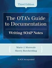 The OTA's Guide to Documentation : Writing SOAP Notes by Marie Morreale and...