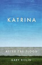 Katrina : After the Flood by Gary Rivlin (2015, Hardcover)