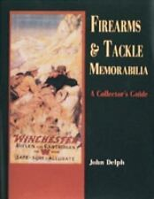 NEW Firearms and Tackle Memorabilia: A Collector's Guide by John Delph Hardcover