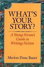 What's Your Story?: A Young Person's Guide to Writing Fiction