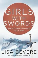 Girls with Swords: How to Carry Your Cross Like a Hero Gently Used