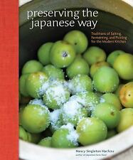 Preserving the Japanese Way : Age-Old Techniques for the Modern Kitchen by...