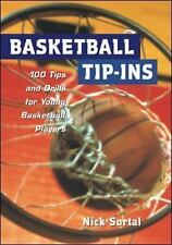 Basketball Tip-Ins : 100 Tips and Drills for Young Basketball Players, Sortal, N