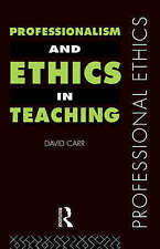 Professionalism and Ethics in Teaching (Professional Ethics) by Carr, David