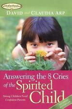 Answering the 8 Cries of the Spirited Child: Strong Children Need Confident Pare