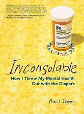 Inconsolable: How I Threw My Mental Health Out with the Diapers by Marrit...