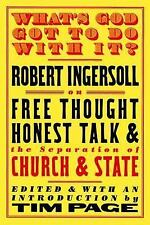 What's God Got to Do with It?: Robert Ingersoll on Free Thought, Honest Talk and