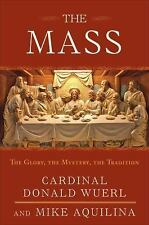 The Mass: The Glory, the Mystery, the Tradition Cardinal Donald W. Wuerl, Mike