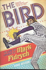 NEW - The Bird: The Life and Legacy of Mark Fidrych by Wilson, Doug