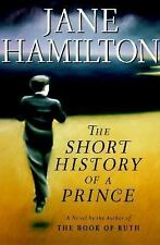 The Short History of a Prince by Jane Hamilton (1998, Hardcover)