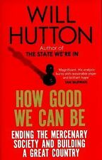 How Good We Can Be : Ending the Mercenary Society and Building a Great...
