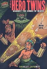 Graphic Myths and Legends: The Hero Twins : Against the Lords of Death [A...