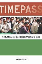 Timepass: Youth, Class, and the Politics of Waiting in India