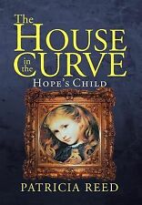 The House in the Curve : Hope's Child by Patricia Reed (2012, Hardcover)
