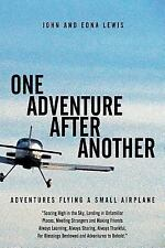 One Adventure after Another : Adventures Flying a Small Airplane by Edna...