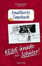 Knallberts Tagebuch 01. Keine Gnade für Schüler von Oliver Naatz (2012,...
