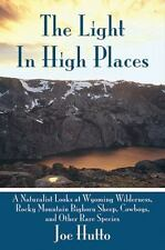 The Light In High Places: A Naturalist Looks at Wyoming Wilderness--Rocky Mounta