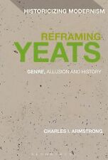 Reframing Yeats : Genre, Allusion and History by Charles I. Armstrong (2015,...