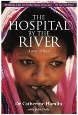 The Hospital by the River : A Story of Hope by Catherine Hamlin (2004,...