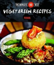 World's 60 Best Vegetarian Recipes... Period by Véronique Paradis (2014,...