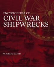 Encyclopedia of Civil War Shipwrecks by W. Craig Gaines (2008, Hardcover)