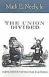 The Union Divided : Party Conflict in the Civil War North by Mark E., Jr....