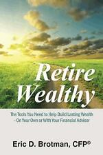 Retire Wealthy: The Tools You Need to Help Build Lasting Wealth - On Your Own or