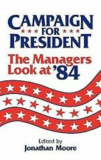 Campaign for President : The Managers Look at '84 (1986, Hardcover)