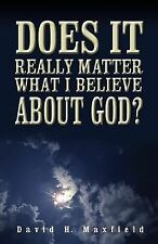Does It Really Matter What I Believe about God? by David Maxfield (2007,...