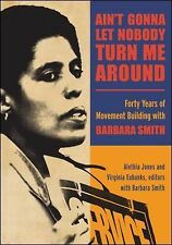 Ain't Gonna Let Nobody Turn Me Around : Forty Years of Movement Building with...