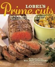 Lobel's Prime Cuts: The Best Meat and Poultry Recipes From America's Master Butc