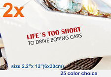 LIFE`S TOO SHORT TO DRIVE BORING CARS glass window JDM Mugen car decal sticker
