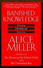 Banished Knowledge: Facing Childhood Injuries by Miller, Alice