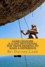 Game Changer : A 21 Day Devotional for Those Desiring to Make a Difference by...