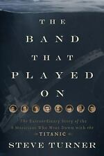 The Band that Played On: The Extraordinary Story of the 8 Musicians Who Went D..