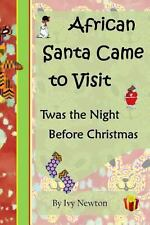 African Santa Came to Visit : Twas the Night Before Christmas by Ivy Newton...