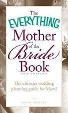 The Everything Mother of the Bride Book: The Ultimate Wedding Planning Guide for