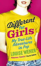 Different for Girls: A girl's own true-life adventures in pop,Wener, Louise,New