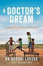 A Doctor's Dream: A Story of Hope from the Top End, Burke, Tanya, Lokuge, Dr. Bu
