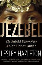 Jezebel : The Untold Story of the Bible's Harlot Queen by Lesley Hazleton...