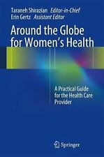 Around the Globe for Women's Health : A Practical Guide for the Health Care...