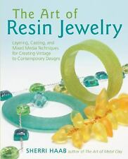 The Art of Resin Jewelry: Layering, Casting, and Mixed Media Techniques for C...