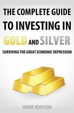 The Complete Guide to Investing in Gold and Silver : Surviving the Great...