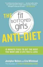 The Fit Bottomed Girls Anti-Diet: 10-Minute Fixes to Get the Body You -ExLibrary