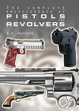 The Complete Encyclopedia of Pistols and Revolvers by Hartink 2013