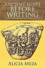 Ancient Egypt Before Writing : From Markings to Hieroglyphs by Alicia Meza...