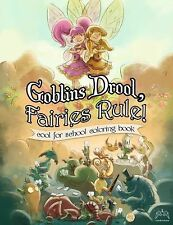 Goblins Drool, Fairies Rule, Cool for School Coloring Book by David Sanhueza...