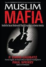 Muslim Mafia : Inside the Secret Underworld That's Conspiring to Islamize...