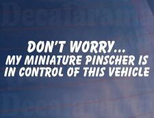 DON'T WORRY MY MINIATURE PINSCHER IS IN CONTROL OF THIS VEHICLE Car/Van Sticker